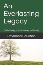 An Everlasting Legacy: God's Design for the Home and Family
