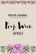Pray. Wait. Trust.: Prayer Journal for Women of Color, 6x9 with 119 Pages