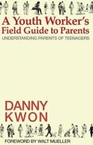 A Youth Worker's Field Guide to Parents: Understanding Parents of Teenagers