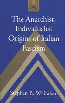 The Anarchist-individualist Origins of Italian Fascism