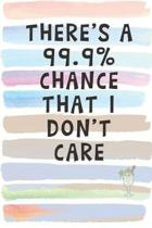There's a 99% Chance That I Don't Care: Blank Lined Notebook Journal Gift for Coworker, Teacher, Friend