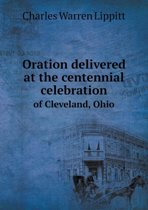 Oration Delivered at the Centennial Celebration of Cleveland, Ohio