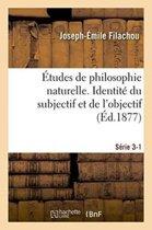 tudes de Philosophie Naturelle. Identit Du Subjectif Et de l'Objectif S rie 3-1