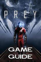 Prey Game Guide 2017 Edition