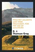 Poultry Ailments and Their Treatment. for the Use of Amateurs