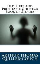 Old Fires and Profitable Ghosts, a Book of Stories