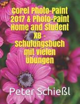 Corel PHOTO-PAINT 2017 & PHOTO-PAINT Home and Student X8 - Schulungsbuch Mit Vielen bungen