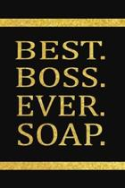 Best Boss Ever Soap: boos notebook, 6x9 lined journal to write in, gifts for male or female boss