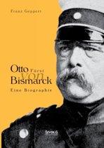 Otto Furst Von Bismarck. Eine Biographie