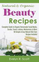 Natural & Organic Beauty Recipes - Complete Guide to Organic Homemade Facial Masks, Scrubs, Toners, Lotions, Moisturizers & More, 50 Simple & Easy Natural Skin Care Recipes Included