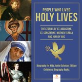 People Who Lived Holy Lives : The Stories of St. Francis of Assisi, St. Constantine, Mother Teresa and Joan of Arc | Biography for Kids Junior Scholars Edition | Children's Biography Books