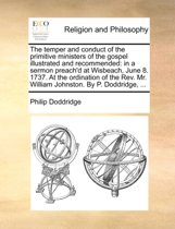 The Temper and Conduct of the Primitive Ministers of the Gospel Illustrated and Recommended