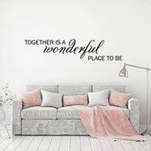 Muursticker Together Is A Wonderful Place To Be -  Zwart -  160 x 35 cm  - Muursticker4Sale