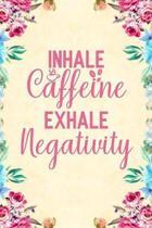 Inhale Caffeine Exhale Negativity