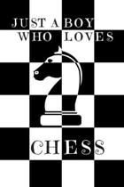 Just A Boy Who Loves Chess: Chess Gifts: Boys Novelty Notebook Gift: Lined Paper Paperback Journal