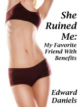 She Ruined Me: My Favorite Friend With Benefits