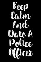 Keep Calm And Date A Police Officer
