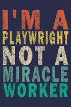 I'm A Playwright Not A Miracle Worker: Funny Vintage Coworker Gifts Journal