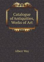 Catalogue of Antiquities, Works of Art