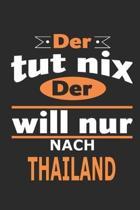 Der tut nix Der will nur nach Thailand: Notizbuch, Notizblock, Geburtstag Geschenk Buch mit 110 linierten Seiten, kann auch als Dekoration in Form ein