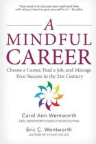 A Mindful Career: Choose a Career, Find a Job, and Manage Your Success in the 21st Century