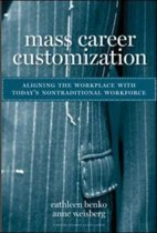 Mass Career Customization. Aligning The Workplace With Today'S Non-Traditional Workforce