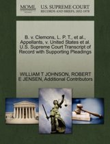 B. V. Clemons, L. P. T., et al., Appellants, V. United States et al. U.S. Supreme Court Transcript of Record with Supporting Pleadings