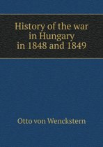 History of the War in Hungary in 1848 and 1849