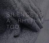 Silence Is A Rhythm Too