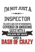 I'm Not Just A Inspector I'm Just A Big Cup Of Wonderful Covered In Awesome Sauce With A Splash Of Sassy And A Dash Of Crazy
