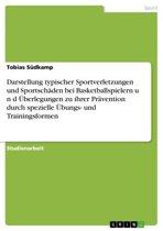 Darstellung typischer Sportverletzungen und Sportschäden bei Basketballspielern u n d Überlegungen zu ihrer Prävention durch spezielle Übungs- und Trainingsformen