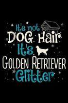 It's Not Dog Hair It's Golden Retriever Glitter: It's Not Dog Hair It's Golden Retriever Glitter Journal/Notebook Blank Lined Ruled 6x9 100 Pages