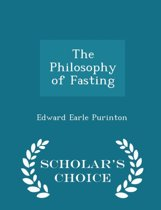 The Philosophy of Fasting - Scholar's Choice Edition