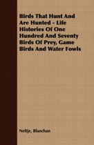 Birds That Hunt And Are Hunted - Life Histories Of One Hundred And Seventy Birds Of Prey, Game Birds And Water Fowls