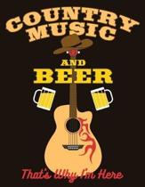 Country Music and Beer That's Why I'm Here