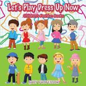 Let's Play Dress Up Now Children's Fashion Books