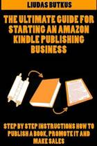 The Ultimate Guide for Starting an Amazon Kindle Publishing Business