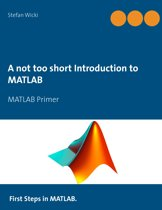 A not too short Introduction to MATLAB