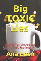 Big Toxic Lies Recover from the Addiction of a Toxic Relationship