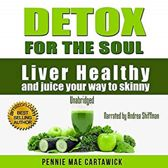 Detox for the Soul: Liver Healthy, and Juice Your Way to Skinny (Cleanse the Liver, Feel Energized, and Lose Weight with These Super Juice Recipes