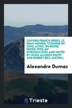 Oxford French Series. Le Demi-Monde, Comedie En Cinq Actes, En Prose. Edited with an Introduction and Notes by Hugh Allison Smith and Robert Bell Michell