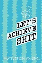 Let's Achieve Shit Motivation Journal