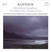 Bantock: Hebridean Symphony, Old English Suite etc / Leaper et al