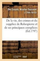 Pr cis Historique de la Vie, Des Crimes Et Du Supplice de Robespierre Et de Ses Principaux Complices