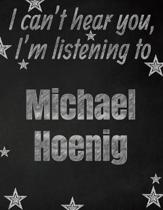 I can't hear you, I'm listening to Michael Hoenig creative writing lined notebook: Promoting band fandom and music creativity through writing...one da