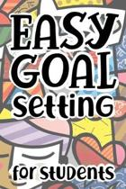 Easy Goal Setting For Students: The Ultimate Step By Step Guide for Students on how to Set Goals and Achieve Personal Success!