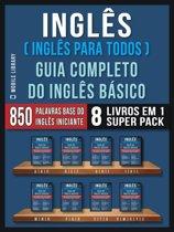 Inglês ( Inglês Para Todos ) Guia Completo do Inglês Básico (8 livros em 1 Super Pack)