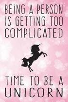 Being a Person Is Getting Too Complicated - Time to Be a Unicorn