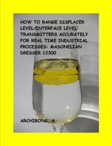 HOW TO RANGE DISPLACER LEVEL/ INTERFACE LEVEL TRANSMITTERS ACCURATELY FOR REAL TIME INDUSTRIAL PROCESSES
