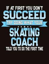 If At First You Don't Succeed Try Doing What Your Skating Coach Told You To Do The First Time